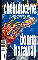 Chthulucene: Sopravvivere su un pianeta infetto