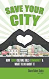Save Your City: How Toxic Culture Kills Community & What to Do About It