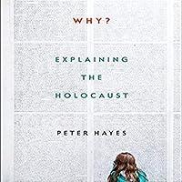 Why?: Explaining the Holocaust