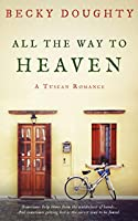 All the Way to Heaven: A Tuscan Romance
