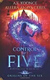 Control of Five (Origins of the Six #2)
