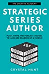 Strategic Series Author: Plan, write and publish a series to maximize readership & income (Creative Academy Guides for Writers Book 3)
