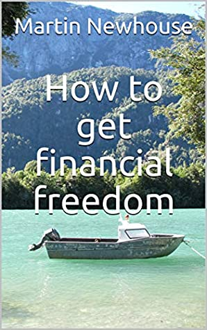 Financial Freedom: how to reach it easily (Self-help Book 1)