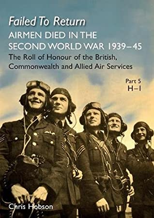 FAILED TO RETURN Part 5: H-I: AIRMEN DIED IN THE SECOND WORLD WAR 1939-45 The Roll of Honour of the British, Commonwealth and Allied Air Services