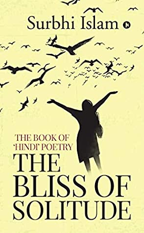 The Bliss of Solitude  by Surbhi Islam