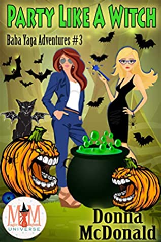 Party Like A Witch: Magic and Mayhem Universe (Baba Yaga Adventures Book 3)