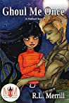 Ghoul Me Once (Magic and Mayhem Universe / Shifted Book 2)