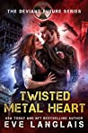 Twisted Metal Heart (The Deviant Future #3)