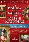 A Doenca e as Mortes dos Reis e Rainhas na Dinastia de Braganca