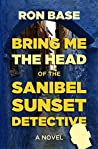 Bring Me the Head of the Sanibel Sunset Detective (Sanibel Sunset Detective Mysteries Book 11)