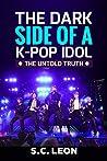 The Dark Side of a K-POP Idol -The untold truth- | BTS BlackPink Twice EXO PSY Monsta X