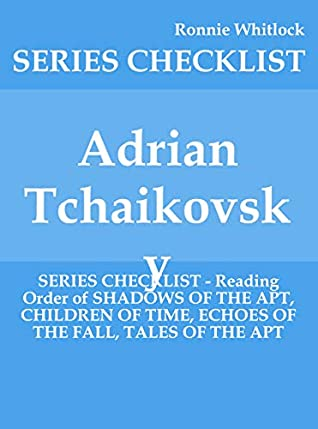 Adrian Tchaikovsky - SERIES CHECKLIST - Reading Order of SHADOWS OF THE APT, CHILDREN OF TIME, ECHOES OF THE FALL, TALES OF THE APT