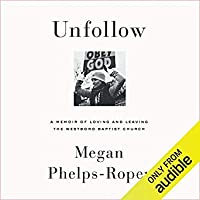 Unfollow: A Memoir of Loving and Leaving the Westboro Baptist Church