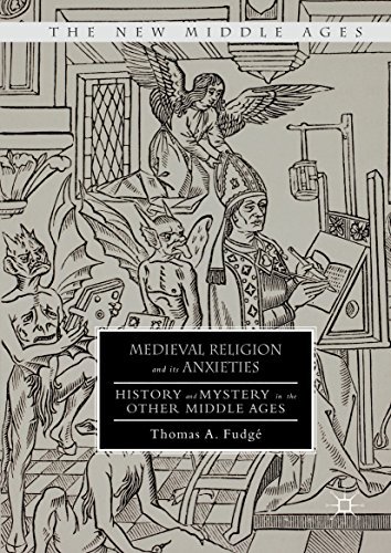 Medieval Religion and its Anxieties History and Mystery in the Other Middle Ages (The New Middle Ages)