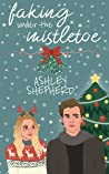 Faking Under the Mistletoe by Ashley  Shepherd