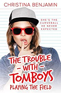 Playing The Field (The Trouble with Tomboys #3)
