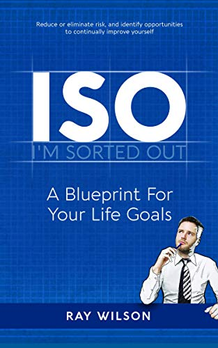 ISO: A Blueprint For Your Life Goals: I'm Sorted Out Ray Wilson