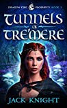Tunnels of Tre'mere (Dragon Fire Prophecy, #3)
