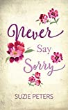 Never Say Sorry: A heartbreaking, heartwarming story of love and loss