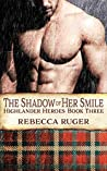 The Shadow of Her Smile (Highlander Heroes Book 3)