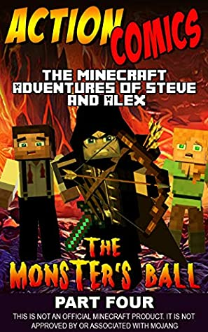 Action Comics: The Minecraft Adventures of Steve and Alex: The Monster's Ball – Part Four (Minecraft Steve and Alex Adventures Book 36)