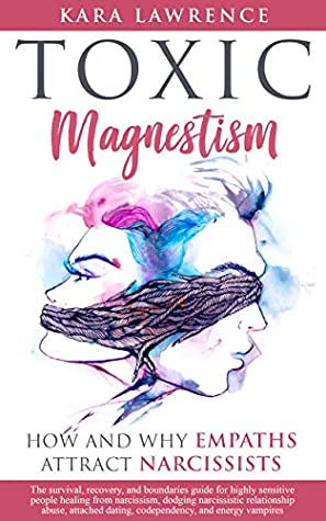 TOXIC MAGNETISM - How and why EMPATHS attract NARCISSISTS: Survival, recovery, and boundaries guide for highly sensitive people healing from narcissism, narcissistic relationship abuse, and attached