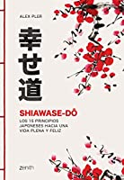 Shiawase-dô: Los 15 principios japoneses hacia una vida plena y feliz