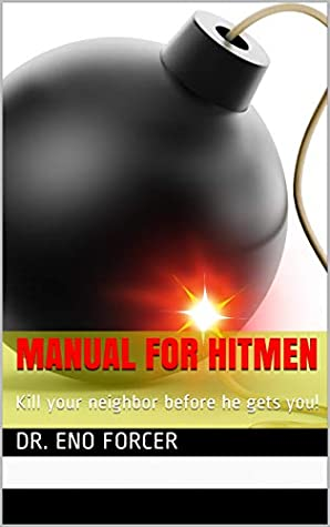 Manual for Hitmen: Kill your neighbor before he gets you!
