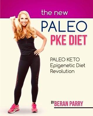 The New Paleo PKE Diet: Paleo Keto Epigenetic Diet Revolution, Paleo Keto Diet and Nutrition