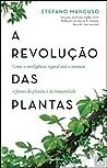 A Revolução das Plantas by Stefano Mancuso