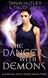 The Danger With Demons (The Elemental Witch, #3)