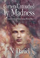 Corners Untouched by Madness: A Personal Journey of Overcoming Mental Illness