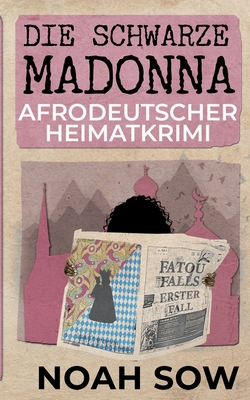 Die Schwarze Madonna - Fatou Falls Erster Fall: Afrodeutscher Heimatkrimi