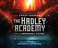 The Hadley Academy for the Improbably Gifted