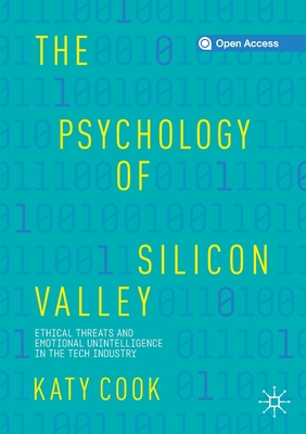 The Psychology of Silicon Valley Ethical Threats and Emotional Unintelligence in the Tech IndustrybyKatyCook