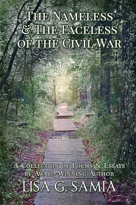 The Nameless and the Faceless of the Civil War, A Collection of Poems and Essays
