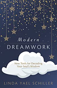 Modern Dreamwork: New Tools for Decoding Your Soul's Wisdom