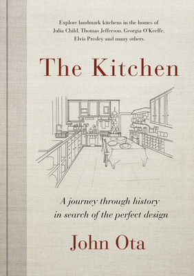 The Kitchen: A Journey Through Time-And the Homes of Julia Child, Georgia O'Keeffe, Elvis Presley and Many Others-In Search of the Perfect Design