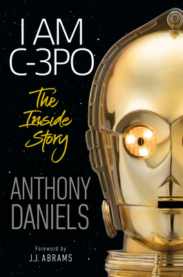 I Am C-3PO by Anthony Daniels