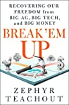 Break 'em Up: Recovering Our Freedom from Big Ag, Big Tech, and Big Money ebook review