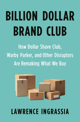 Billion Dollar Brand Club: The Rebel Startups Disrupting Industry Empires