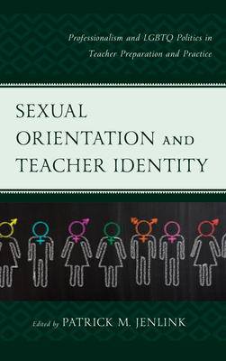 Sexual Orientation and Teacher Identity: Professionalism and Lgbtq Politics in Teacher Preparation and Practice