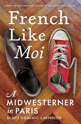 French Like Moi A Midwesterner in ParisbyScott Dominic Carpenter