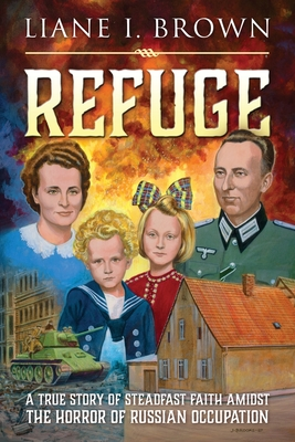 Refuge/From Fear to Freedom: A True Story of the Steadfast Faith Amidst The Horror of Russian Occupation