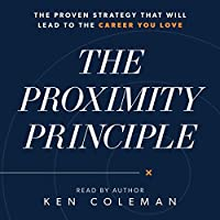The Proximity Principle: The Proven Strategy That Will Lead to a Career You Love