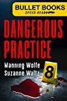Dangerous Practice (Bullet Books Speed Reads Book 8)