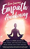 Empath Awakening - How to STOP absorbing pain, stress, and negative energy from others and start healing: (A beginner's survival guide for highly sensitive and empathic people)
