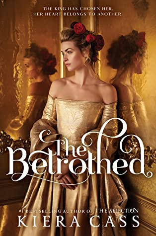 "The Betrothed Cover: Girl in gold dress, looking off to the side. ""The Betrothed"". ""#1 Bestselling Author of The Selection"". ""Kiera Cass""."