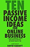Ten Passive Income Ideas for Online Business: A Creative Solopreneur's Journey From AdSense to Book Deal, One Revenue Stream at a Time (Short Read)