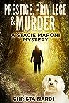 Prestige, Privilege and Murder (A Stacie Maroni Mystery, #1)